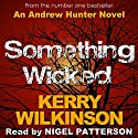 Something Wicked: Andrew Hunter, Book 1 Audiobook by Kerry Wilkinson Narrated by Nigel Patterson