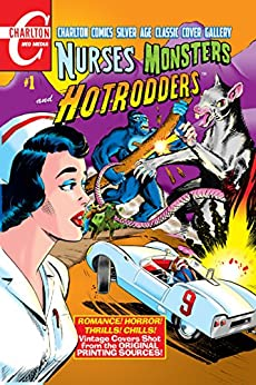 Nurses, Monsters and Hotrodders #1: Charlton Comics Silver Age Cover Gallery by [Todd, Mort]