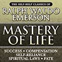 Mastery of Life: The Self-Help Classics of Ralph Waldo Emerson Audiobook by Ralph Waldo Emerson Narrated by Mitch Horowitz