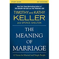The Meaning of Marriage Study Guide: A Vision for Married and Single People