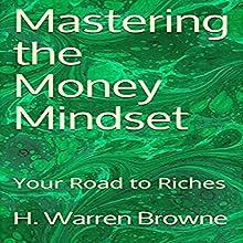 Mastering the Money Mindset: Your Road to Riches: Money Mastery, Book 1 | Livre audio Auteur(s) : H. Warren Browne Narrateur(s) : Leonie Lyons