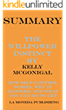 Summary of The Willpower Instinct: How Self-Control Works, Why It Matters, and What You Can Do to Get More of It by Kelly McGonigal