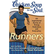 Chicken Soup for the Soul: Runners: 101 Inspirational Stories of Energy, Endurance, and Endorphins Dec 21, 2010