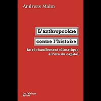 L'anthropocène contre l'histoire: Le réchauffement climatique à l'ère du capital (LA FABRIQUE)