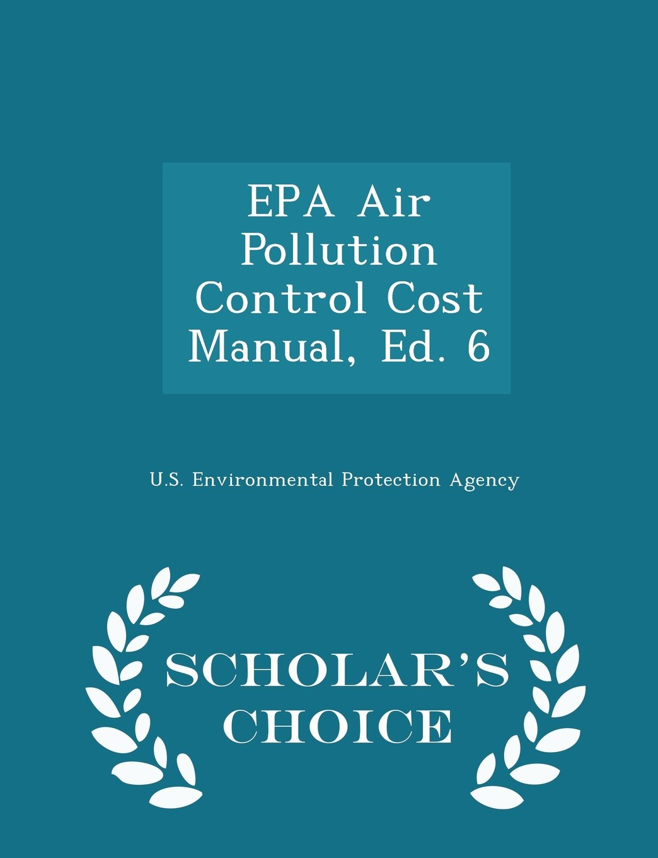EPA Air Pollution Control Cost Manual, Ed. 6 - Scholar's Choice Edition PDF