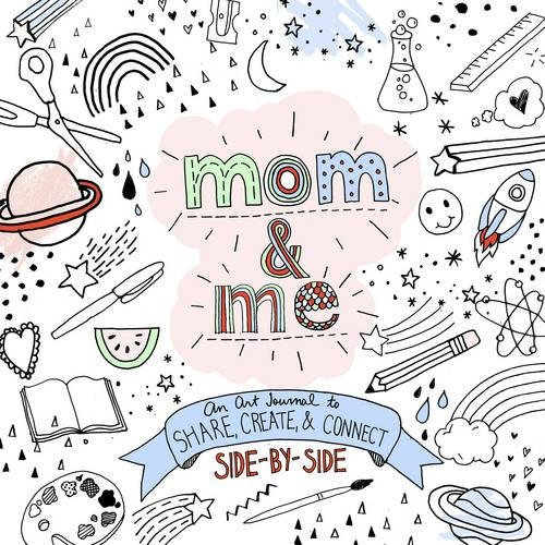 Mom and Me: An Art Journal to Share: Create and Connect Side by Side (A Side-by-Side Book)