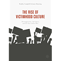 The Rise of Victimhood Culture: Microaggressions, Safe Spaces, and the New Culture Wars