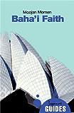 The Baha'i Faith: A Beginner's Guide (Beginner's Guides)