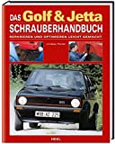 Das Golf & Jetta Schrauberhandbuch - Reparieren und optimieren leicht gemacht
