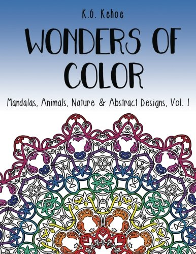 Wonders Of Color Mandalas Animals Nature Abstract Designs Vol 1 An Adult Coloring Book For Women And Teens Featuring 51 Unique Relaxing