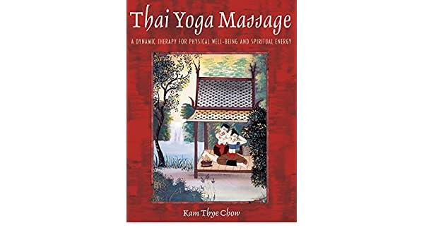Thai Yoga Massage: A Dynamic Therapy for Physical Well-Being and Spiritual Energy (English Edition)