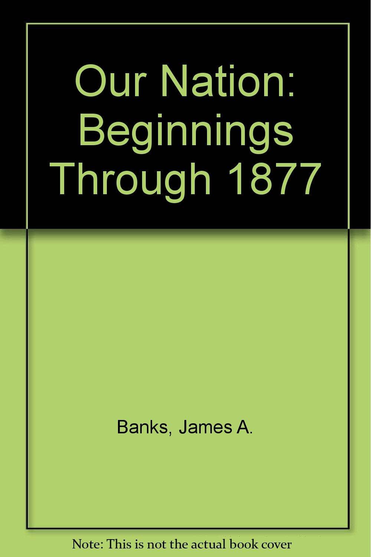 Our Nation: Beginnings Through 1877 pdf epub