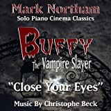 """Close Your Eyes"" from the TV Series ""Buffy The Vampire Slayer"" (Christophe Beck)"