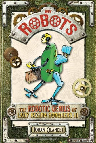 My Robots: The Robotic Genius of Lady Regina Bonquers III