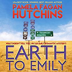 Earth to Emily (What Doesn't Kill You, #6)