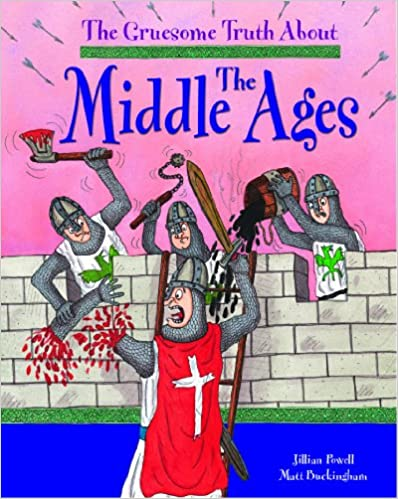 The Middle Ages (Gruesome Truth about)