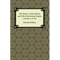 The History of the Decline and Fall of the Roman Empire (Volume I of VI) (English Edition)