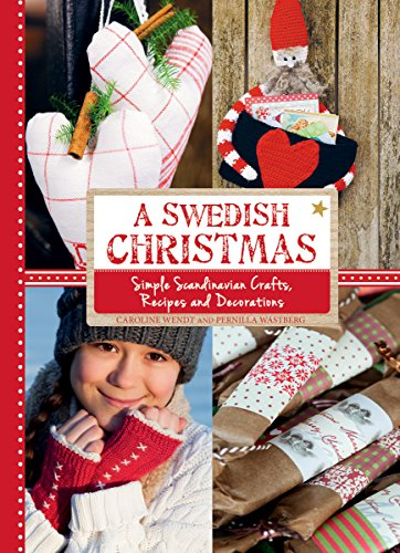 A Swedish Christmas: Simple Scandinavian Crafts, Recipes and Decorations by Caroline Wendt