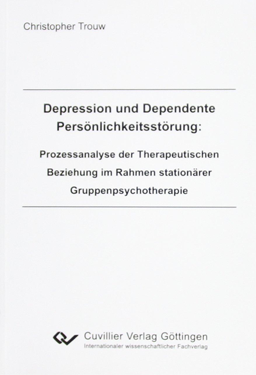 Depression Und Dependente Persönlichkeitsstörung  Prozeßanalyse Der Therapeutischen Beziehung Im Rahmen Stationärer Gruppenpsychotherapie.