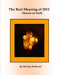 The Real Meaning of 2012: A New Paradigm Bringing Heaven to Earth