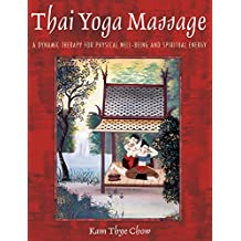 Thai Yoga Massage: A Dynamic Therapy for Physical Well-Being and Spiritual Energy