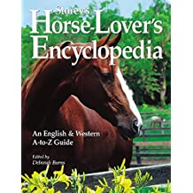 Storey's Horse-Lover's Encyclopedia: An English and Western A-to-Z Guide