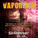 Vaporized: Apocalyptic-Adventure Thriller Audiobook by Simon Rosser Narrated by Margie Valine