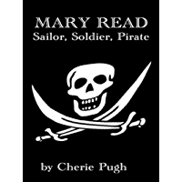 Mary Read- Sailor, Soldier, Pirate (English Edition)