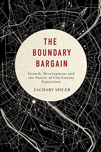 The Boundary Bargain: Growth, Development, and the Future of City-County Separation (Mcgill-quenn's Studies in Urban Gov