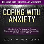 Coping with Anxiety: Meditation for Anxiety, Stress Management, Unwinding, Relaxation and Peace of Mind via Relaxing Rain Hypnosis and Meditation | Zofia Wright