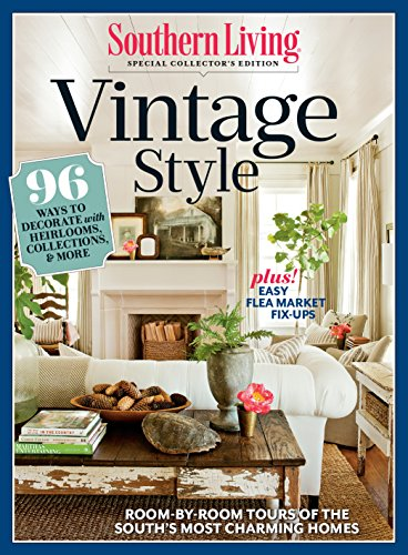 SOUTHERN LIVING Vintage Style: 96 Ways to Decorate with Heirlooms, Collections, & More