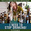 I Need to Stop Drinking!: How to Stop Drinking and Get Your Self-Respect Back Audiobook by Liz Hemingway Narrated by Dorothy Dickson