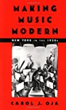 Making Music Modern, Carol J. Oja, 0195162579