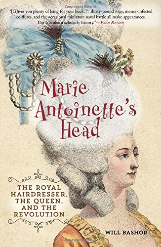 Marie Antoinette's Head: The Royal Hairdresser, the Queen, and the Revolution (Dressers Style French)