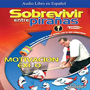 Sobrevivir entre Pirañas [How to Survive Among Piranas] Audiobook