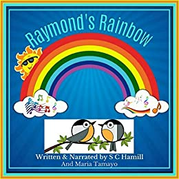 Raymond's Rainbow: Children's Storybook, Picturebook and Audiobook for Early learners by [Hamill, S C]