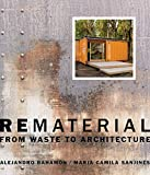Rematerial: From Waste to Architecture
