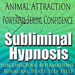 Animal Attraction Subliminal Hypnosis: Powerful Sexual Confidence, Subconscious Affirmations, Binaural Beats, Self-Help | Subliminal Hypnosis
