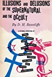 Illusions and Delusions of the Supernatural and the Occult (the Psychology of the Occult)
