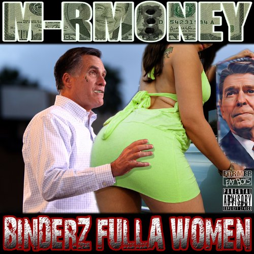 Binderz Fulla of Women aka Binders Full of Women (Mitt Romney Raps For The Ladies / Obama Sucks Mix) [Explicit]