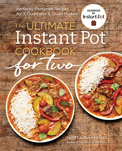 The Ultimate Instant Pot® Cookbook for Two: Perfectly-Portioned Recipes for 3-Quart and 6-Quart Models by Janet A. Zimmerman