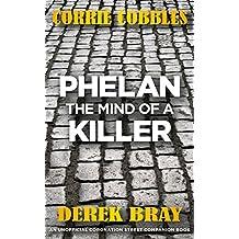 PHELAN - THE MIND OF A KILLER: An Unofficial Coronation Street Companion Book