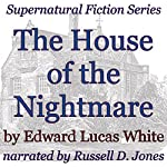 The House of the Nightmare: Supernatural Fiction Series | Edward Lucas White