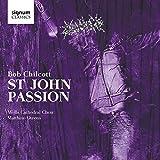 Classical Music : Bob Chilcott: St John Passion
