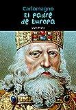 Carlomagno: El padre de Europa (Biografía joven) (Spanish Edition)