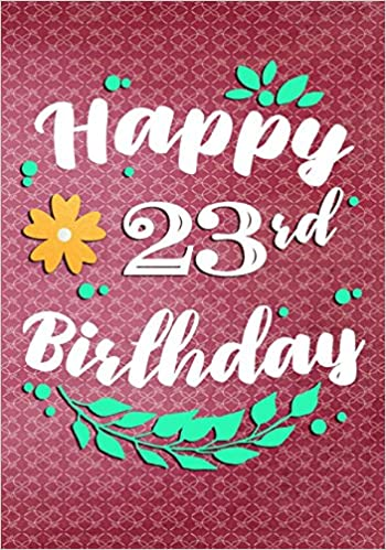 Happy 23rd Birthday Gifts For Her Journal Notebook 23 Year Old Journaling Doodling 7 X 10 Keepsake Book Dartan