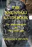 img - for THE ANUNNAKI GUIDEBOOK: The Sumerian gods are the Greek gods book / textbook / text book