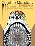 Zombie Mandala Coloring Book: A Calming Adult Activity Book for When You're Feeling a Little...Undead
