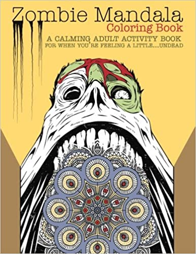 Amazon Zombie Mandala Coloring Book A Calming Adult Activity For When Youre Feeling LittleUndead 9781523429738 Editors Of Kingfisher