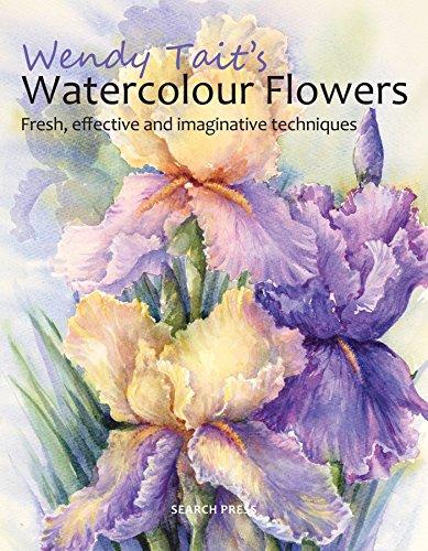 Wendy Tait's Watercolour Flowers: Fresh, effective and imaginative techniques